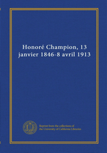 P.Acker(édit.). Honoré Champion, 13 janvier 1846 - 8 avril 1913. Edt Univ. Californie, sd