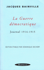 J.Bainville. La guerre démocratique. Journal 1914-1915. Edt Bartillat, 2000