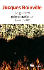 J.Bainville. La guerre démocratique. Journal 1914-1915. Edt Bartillat, 2013