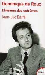 J-L.Barré. Dominique de Roux : le provocateur. Edt. Perrin, 2013