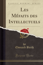 E. Berth. Les méfaits des intellectuels. Edt. Forgotten-Books, 2017