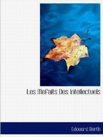 E. Berth. Les méfaits des intellectuels. Edt. Bibliolife, 2009