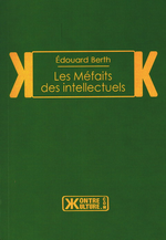 E. Berth. Les méfaits des intellectuels. Edt. Kontre-Kulture, 2014