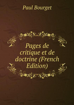P.Bourget. Pages de critique et de doctrine. Edt BoD, 2013