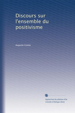 A. Comte. Discours sur l'ensemble du positivisme. University of Michigan Library, 2011