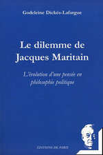 G. Dickès-Lafargue. Le dilemme de Jacques Maritain. Edt de Paris, 2005