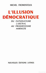 M.Fromentoux. L'illusion démocratique. Edt N.E.L., 1975