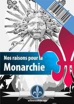 Groupe d'Action Royaliste. Nos raisons pour la monarchie. Edt G.A.R.,  2015