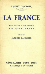 E.Granger. La France, son visage, son peuple, ses ressources. Edt Fayard, 1932