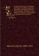 Charles Maurras. L'A.F. et la religion catholique. Edt. Book on demand, 2012