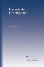 Charles Maurras. L'avenir de l'intelligence. Edt. Université du Michigan, 2011