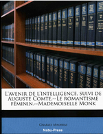 Charles Maurras. L'avenir de l'intelligence. Edt. Nabu-press, 2010