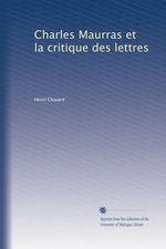 Charles Maurras & Henri Clouard. La critique des lettres. Edt. Université du Michigan, 2011