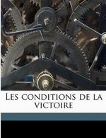 Charles Maurras. Les conditions de la victoire, 2 ou 3. Edit. Nabu-press, 2010