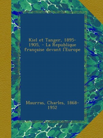 Charles Maurras. Kiel et Tanger. Edit. Ulan-Press, 2012