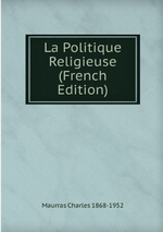 Charles Maurras. La politique religieuse. Edt. Book on demand, 2012