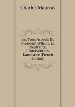 Charles Maurras. Les trois aspects du Président Wilson. Edt. Book on demand, 2012