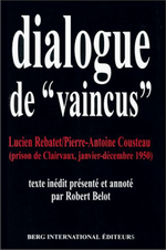 L.Rebatet & A.-A.Cousteau. Dialogue de vaincus. Edt Berg, 1999