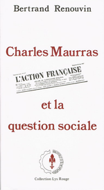 B.Renouvin. Ch.Maurras, l'Action Française devant la question sociale. Edt Royalistes, 1983