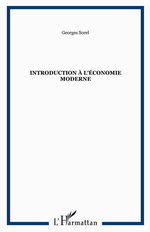 G.Sorel. Introduction à l'économie moderne. Edt Harmattan, 2011
