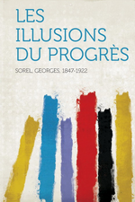 G.Sorel. Les illusions du progrès. Edt Hardpress, 2013