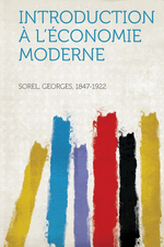 G.Sorel. Introduction à l'économie moderne. Edt Hardpress, 2013