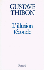 G.Thibon. L'illusions féconde. Edt Fayard, 1995