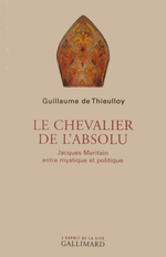 G. J. de Thieuilloy. Le chevalier de l'absolu. Jacques Maritain. Edt  Gallimard, 2005