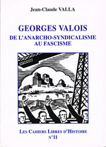 J-C.Valla. Georges Valois, de l'anarcho-syndicalisme au fascisme. Edt Lib. Nationale, 2003