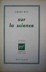 S.Weil. Sur la science. Edt Gallimard, 1966