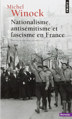 M.Winock. Nationalisme, antisémitisme et fascisme en France. Edt Points, 2014